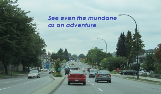 See the mundane as an adventure